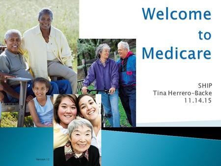 Version 12. 1. When Medicare coverage begins 2. The four components of Original Medicare 3. Coordination of Benefits 4. Special focus on Part D and Immunosuppressants.