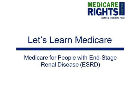 Let's Learn Medicare Medicare for People with End-Stage Renal Disease (ESRD)