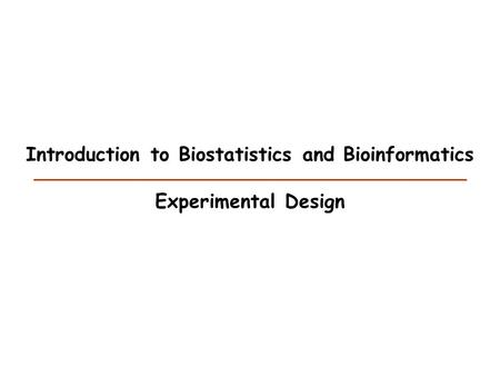 Introduction to Biostatistics and Bioinformatics Experimental Design.