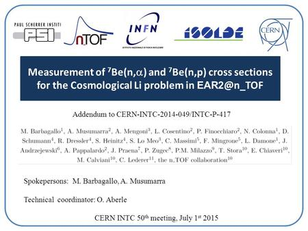 Measurement of 7 Be(n,  ) and 7 Be(n,p) cross sections for the Cosmological Li problem in Addendum to CERN-INTC-2014-049/INTC-P-417 Spokepersons: