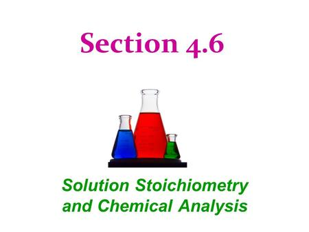 Section 4.6 Solution Stoichiometry and Chemical Analysis.