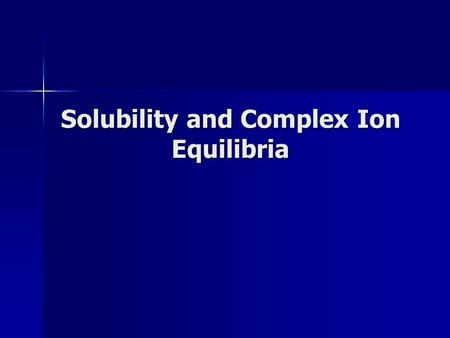 Solubility and Complex Ion Equilibria. Slightly soluble salts establish a dynamic equilibrium with the hydrated cations and anions in solution.