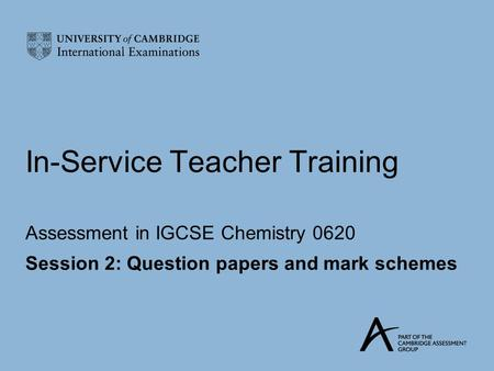 In-Service Teacher Training Assessment in IGCSE Chemistry 0620 Session 2: Question papers and mark schemes.
