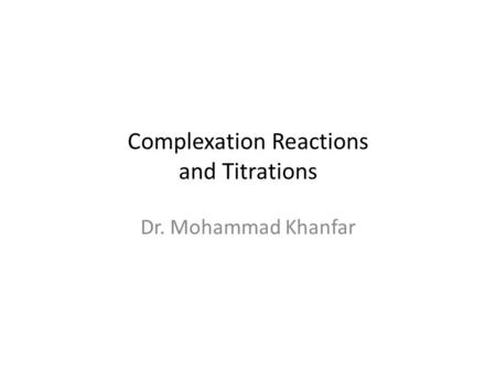 Complexation Reactions and Titrations Dr. Mohammad Khanfar.