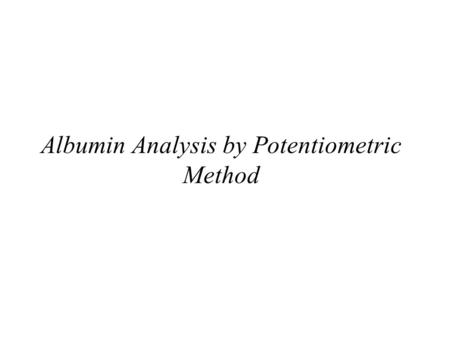 Albumin Analysis by Potentiometric Method. Experimental.