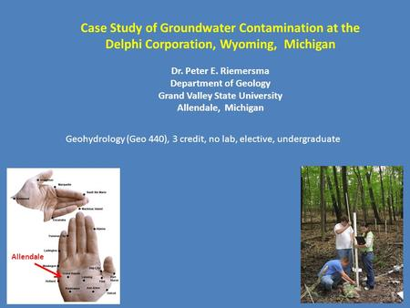 Case Study of Groundwater Contamination at the Delphi Corporation, Wyoming, Michigan Dr. Peter E. Riemersma Department of Geology Grand Valley State University.