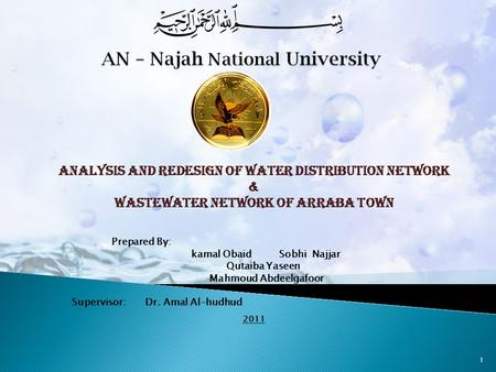 Analysis and redesign of Water Distribution Network & Wastewater Network of Arraba Town Prepared By: Sobhi Najjar kamal Obaid Qutaiba Yaseen Mahmoud Abdeelgafoor.
