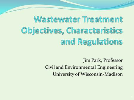 1 Jim Park, Professor Civil and Environmental Engineering University of Wisconsin-Madison.