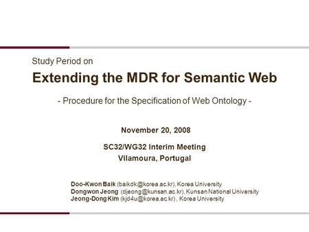 Extending the MDR for Semantic Web November 20, 2008 SC32/WG32 Interim Meeting Vilamoura, Portugal - Procedure for the Specification of Web Ontology -