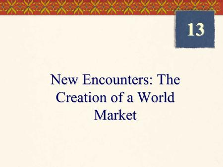 New Encounters: The Creation of a World Market 13.