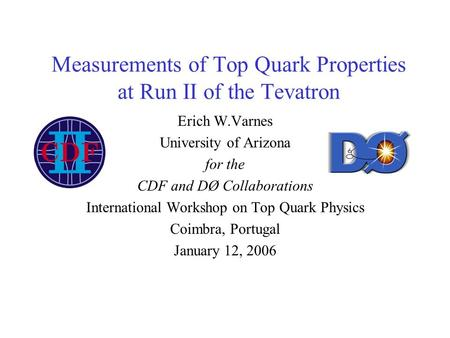 Measurements of Top Quark Properties at Run II of the Tevatron Erich W.Varnes University of Arizona for the CDF and DØ Collaborations International Workshop.