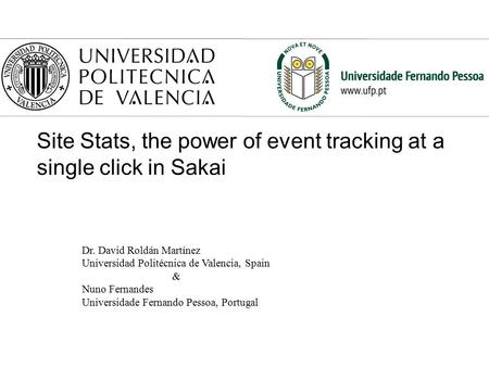 Dr. David Roldán Martínez Universidad Politécnica de Valencia, Spain & Nuno Fernandes Universidade Fernando Pessoa, Portugal Site Stats, the power of event.