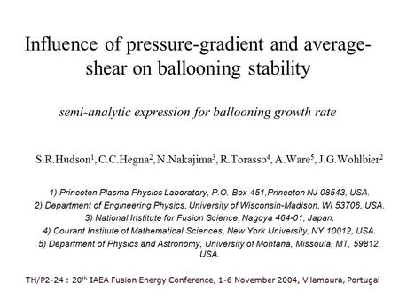 Influence of pressure-gradient and average- shear on ballooning stability semi-analytic expression for ballooning growth rate S.R.Hudson 1, C.C.Hegna 2,