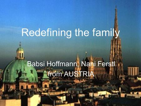 Redefining the family Babsi Hoffmann, Nani Ferstl from AUSTRIA.