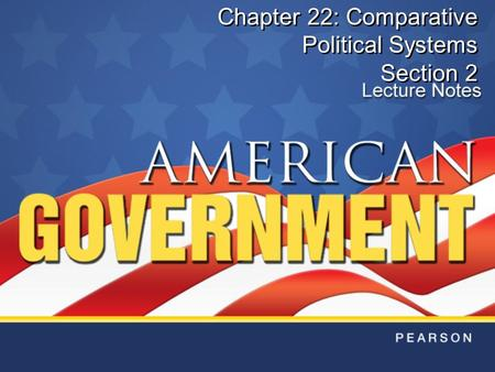 Chapter 22: Comparative Political Systems Section 2.