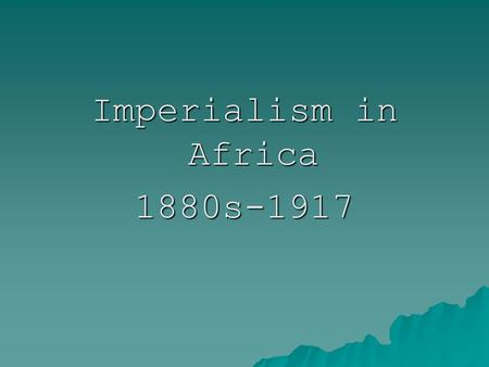 Imperialism in Africa 1880s-1917. World Known by Europeans in 1300's.