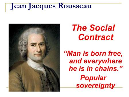 For Rousseau, man is born free, but kept free only by compassion