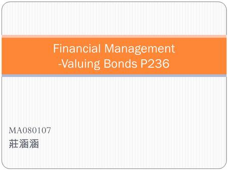 MA080107 莊涵涵 Financial Management -Valuing Bonds P236.