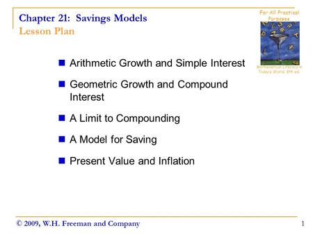 Chapter 21: Savings Models Lesson Plan Arithmetic Growth and Simple Interest Geometric Growth and Compound Interest A Limit to Compounding A Model for.