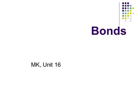 Bonds MK, Unit 16. Sources of finance Internal Internally generated cashflows, e.g., retained profit External Equity financing Issuing shares Debt financing.