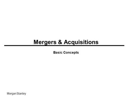 Mergers & Acquisitions Basic Concepts.  From a pure financial point of view, the M&A transactions need to create value for shareholders of both companies.