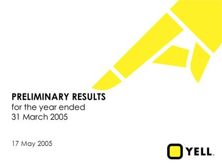 PRELIMINARY RESULTS for the year ended 31 March 2005 17 May 2005.