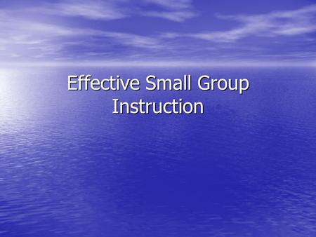 Effective Small Group Instruction. Goal Statement: Hillcrest teachers will have a mastery of small group instruction by incorporating complete student.
