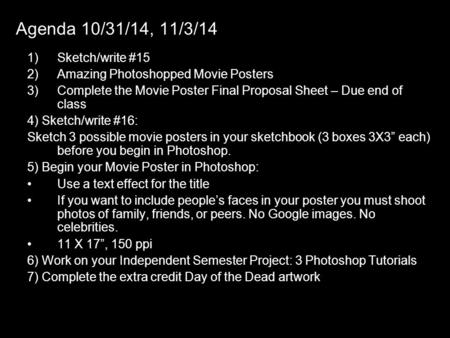 Agenda 10/31/14, 11/3/14 1)Sketch/write #15 2)Amazing Photoshopped Movie Posters 3)Complete the Movie Poster Final Proposal Sheet – Due end of class 4)