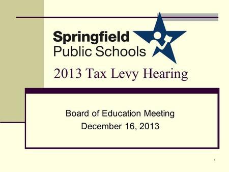 2013 Tax Levy Hearing Board of Education Meeting December 16, 2013 1.
