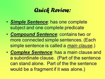 Quick Review: Simple Sentence: has one complete subject and one complete predicate Compound Sentence: contains two or more connected simple sentences.