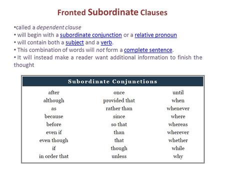 Called a dependent clause will begin with a subordinate conjunction or a relative pronounsubordinate conjunctionrelative pronoun will contain both a subject.