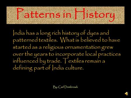 India has a long rich history of dyes and patterned textiles. What is believed to have started as a religious ornamentation grew over the years to incorporate.
