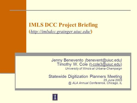 IMLS DCC Project Briefing (  )  Jenny Benevento ( ) Timothy W. Cole.