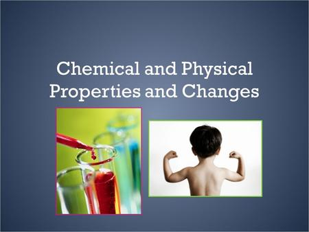 Chemical and Physical Properties and Changes Matter Matter is everywhere. Matter is anything that takes up space and has mass. Matter is constantly experiencing.