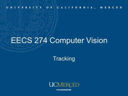 EECS 274 Computer Vision Tracking. Motivation: Obtain a compact representation from an image/motion sequence/set of tokens Should support application.