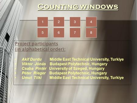 Counting windows Project participants (in alphabetical order): Akif Durdu Middle East Technical University, Turkiye Viktor Jónás Budapest Polytechnic,