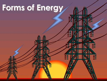 Forms of Energy. Nature of Energy Energy is the ability to do work. If an object or organism does work, then it uses energy. Work is the use of a force.