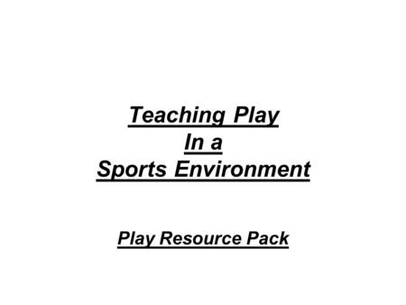 Teaching Play In a Sports Environment Play Resource Pack.