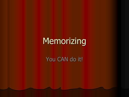 Memorizing You CAN do it!. Precisely Perfect You must learn your lines exactly for six reasons: (6) 1. It's the only way your partner can be sure about.