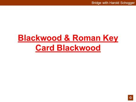 Bridge with Harold Schogger © Blackwood & Roman Key Card Blackwood.