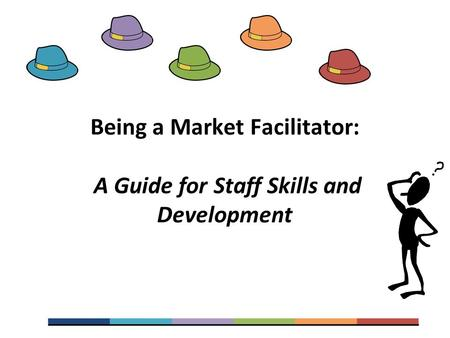 Being a Market Facilitator: A Guide for Staff Skills and Development.