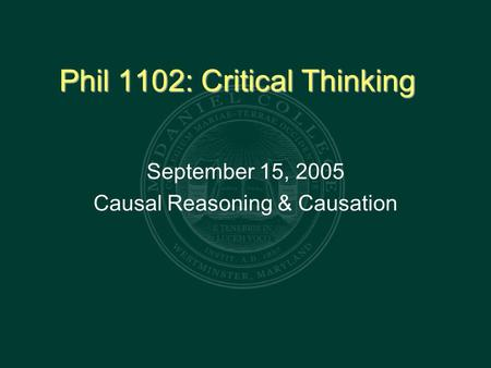Phil 1102: Critical Thinking September 15, 2005 Causal Reasoning & Causation.
