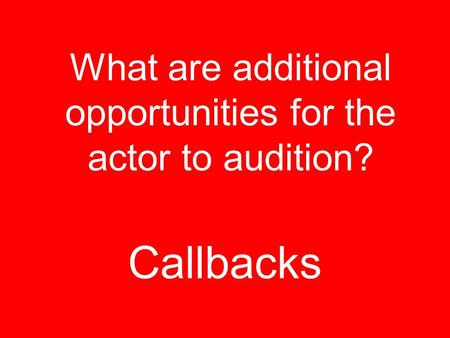 Callbacks What are additional opportunities for the actor to audition?