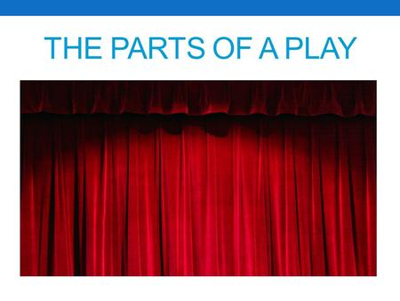 THE PARTS OF A PLAY. Theme and Mood Every play has to have some sort of theme throughout. Examples: good vs. evil, revenge, love and loss, etc. An overall.