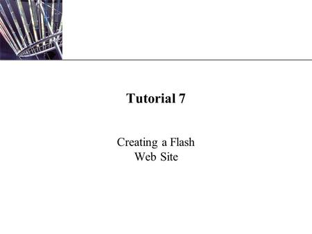 XP Tutorial 7 Creating a Flash Web Site. XP New Perspectives on Macromedia Flash 82 Objectives Plan and create a Flash Web site Create a Flash template.