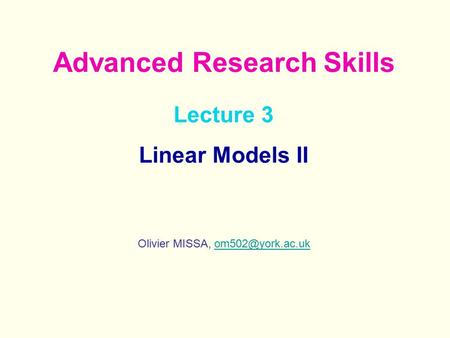 Lecture 3 Linear Models II Olivier MISSA, Advanced Research Skills.