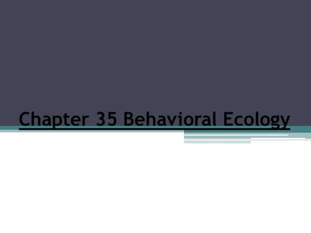 Chapter 35 Behavioral Ecology. Define behavior.  Behavior encompasses a wide range of activities.  A behavior is an action carried out by muscles or.