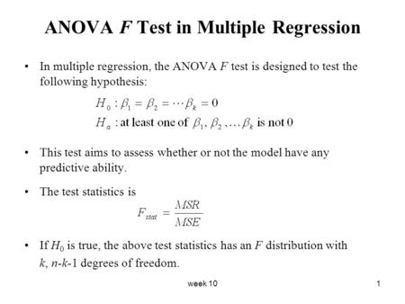 Week 101 ANOVA F Test in Multiple Regression In multiple regression, the ANOVA F test is designed to test the following hypothesis: This test aims to assess.