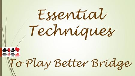 Essential Techniques To Play Better Bridge. To play better Bridge a partnership must do the following: Play a sound bridge system that each player knows.