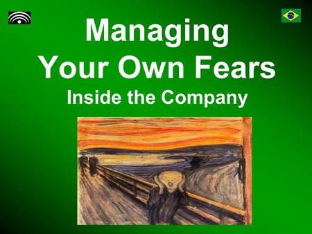 Managing Your Own Fears Inside the Company. Introduction Fear is endemic in an organization facing hard times. But managers should not show fears they.
